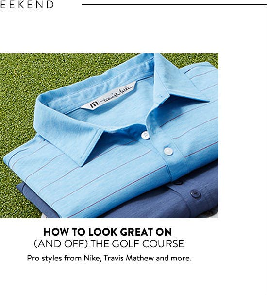 How to look great on (and off) the golf course.