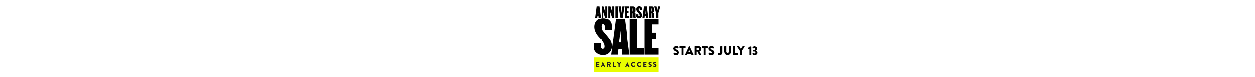 Anniversary Sale Early Access starts July 13. Save the date!