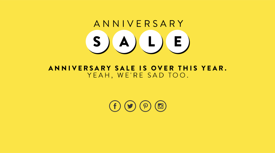 Anniversary Sale is over this year. Yeah, we're sad too.