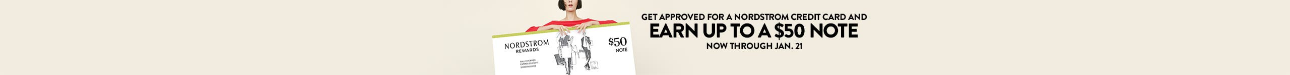 Get approved for a Nordstrom credit card and earn up to a $50 note now through Feb. 12.