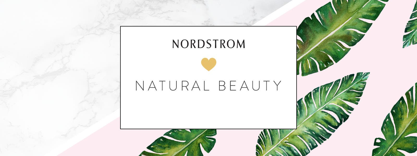 Nordstrom loves natural beauty.
