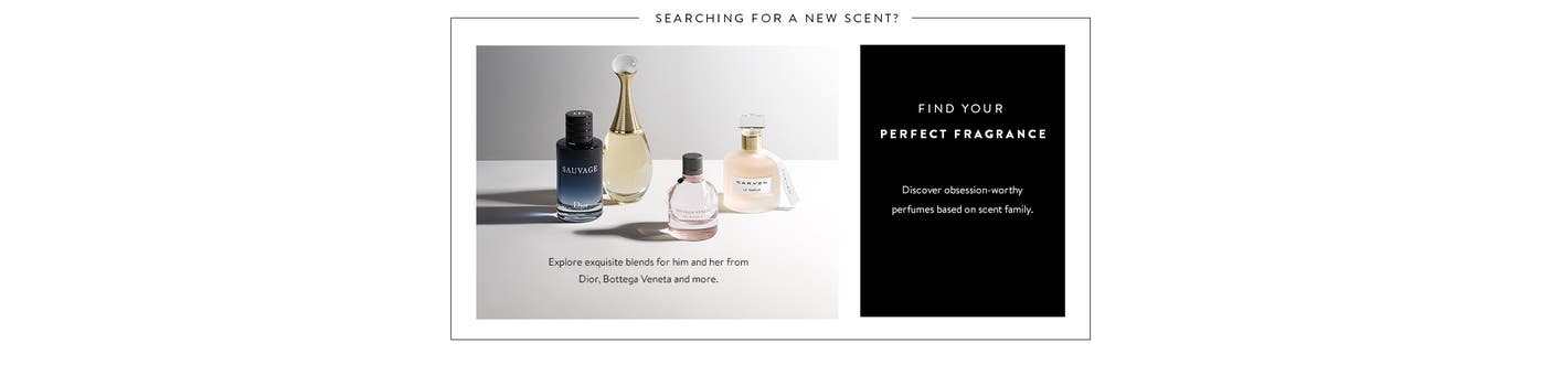 Searching for a new scent? Exquisite blends for him and her from Dior, Bottega Veneta and more.
