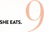 REASON 9: SHE EATS.