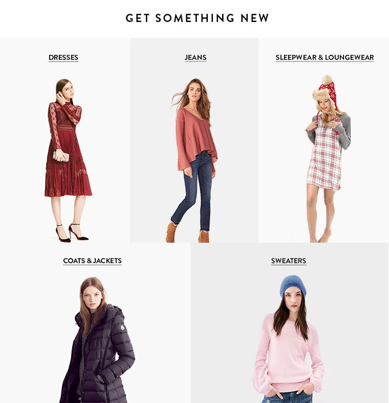Get something new: dresses, jeans, loungewear and sleepwear, coats and jackets, sweaters and more.