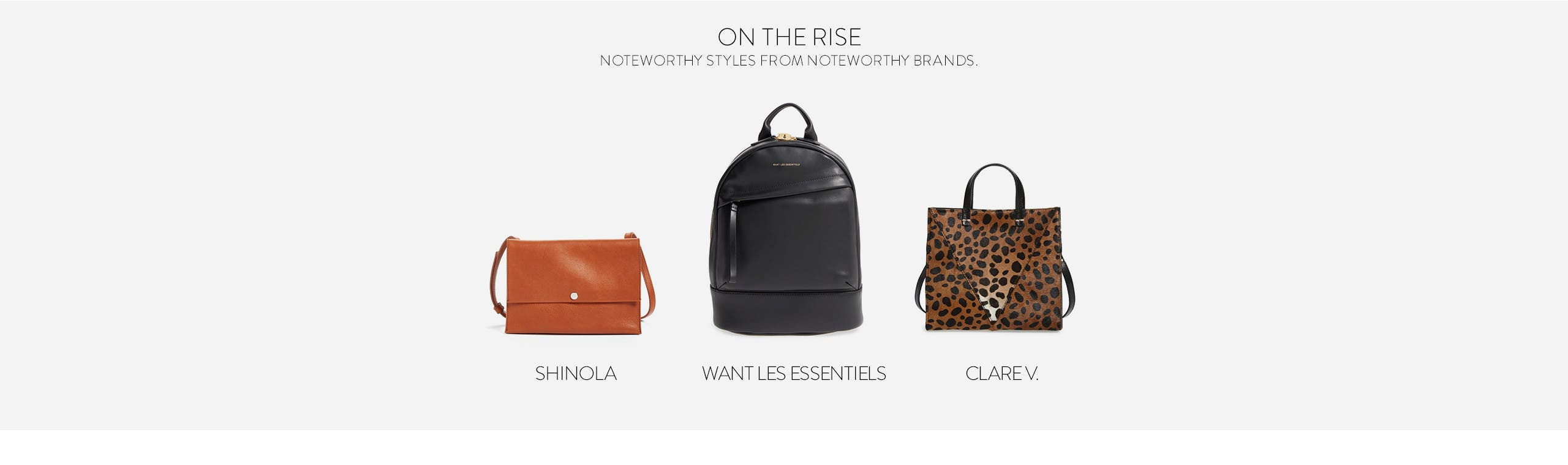 On the rise. Shinola. WANT LES ESSENTIELS. Clare V.