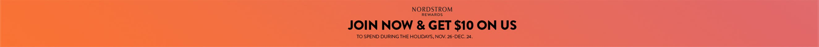 JOIN NOW & GET $10 ON US TO SPEND DURING THE HOLIDAYS, NOV. 26-DEC. 24