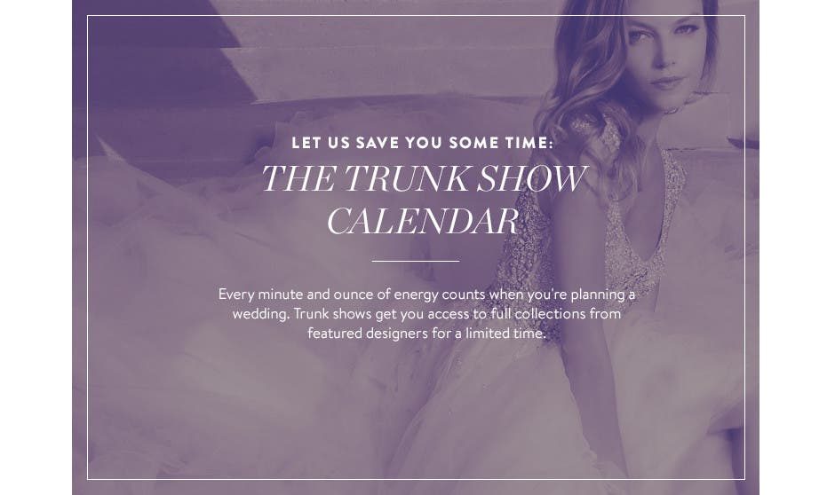 The bridal trunk show calendar.