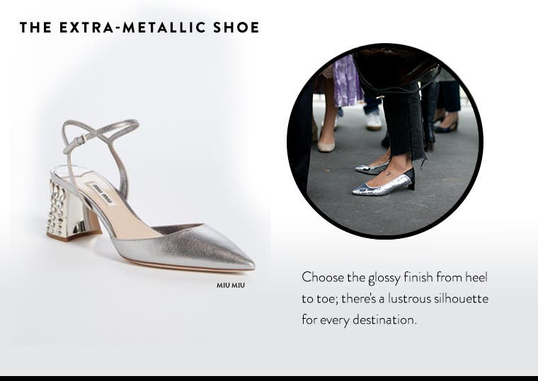 The extra-metallic designer shoe. There's a lustrous silhouette for every destination. from Miu Miu and more.