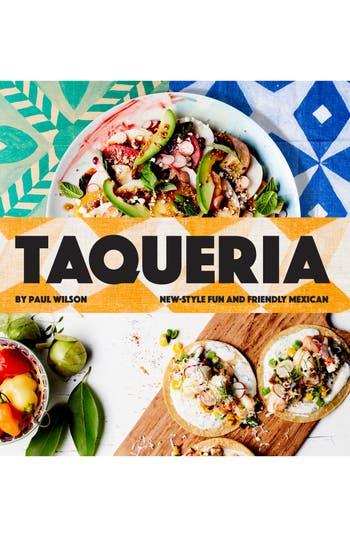 Taqueria: New-Style Fun And Friendly Mexican Cookbook