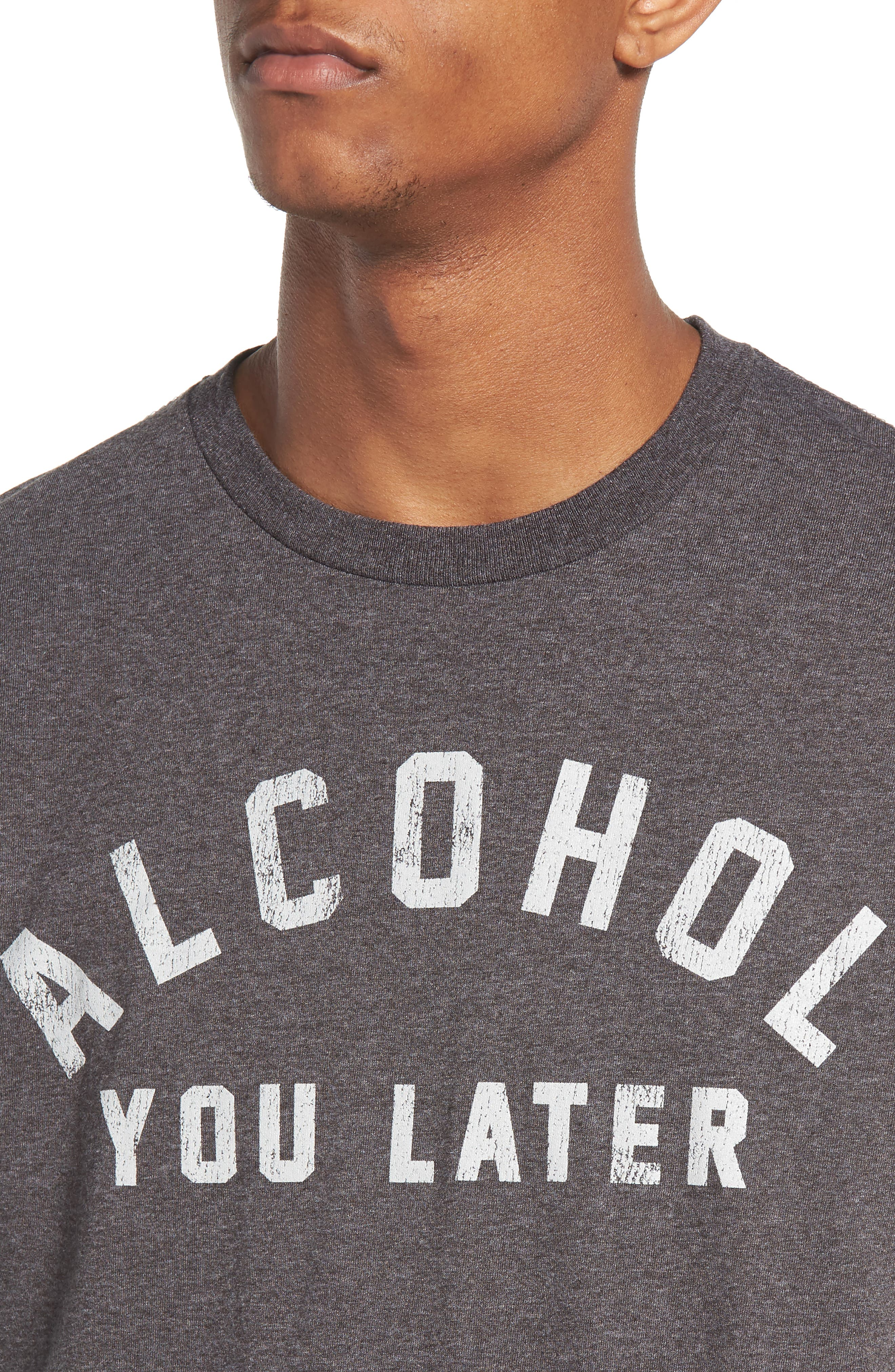 Alcohol You Later T-Shirt,                             Alternate thumbnail 4, color,                             Grey Charcoal Heather Alcohol