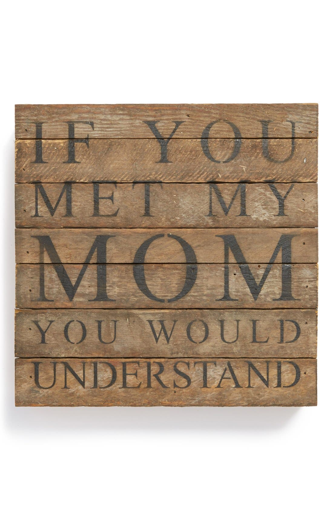 Alternate Image 1 Selected - Second Nature by Hand 'If You Met My Mom You Would Understand' Repurposed Wood Wall Art