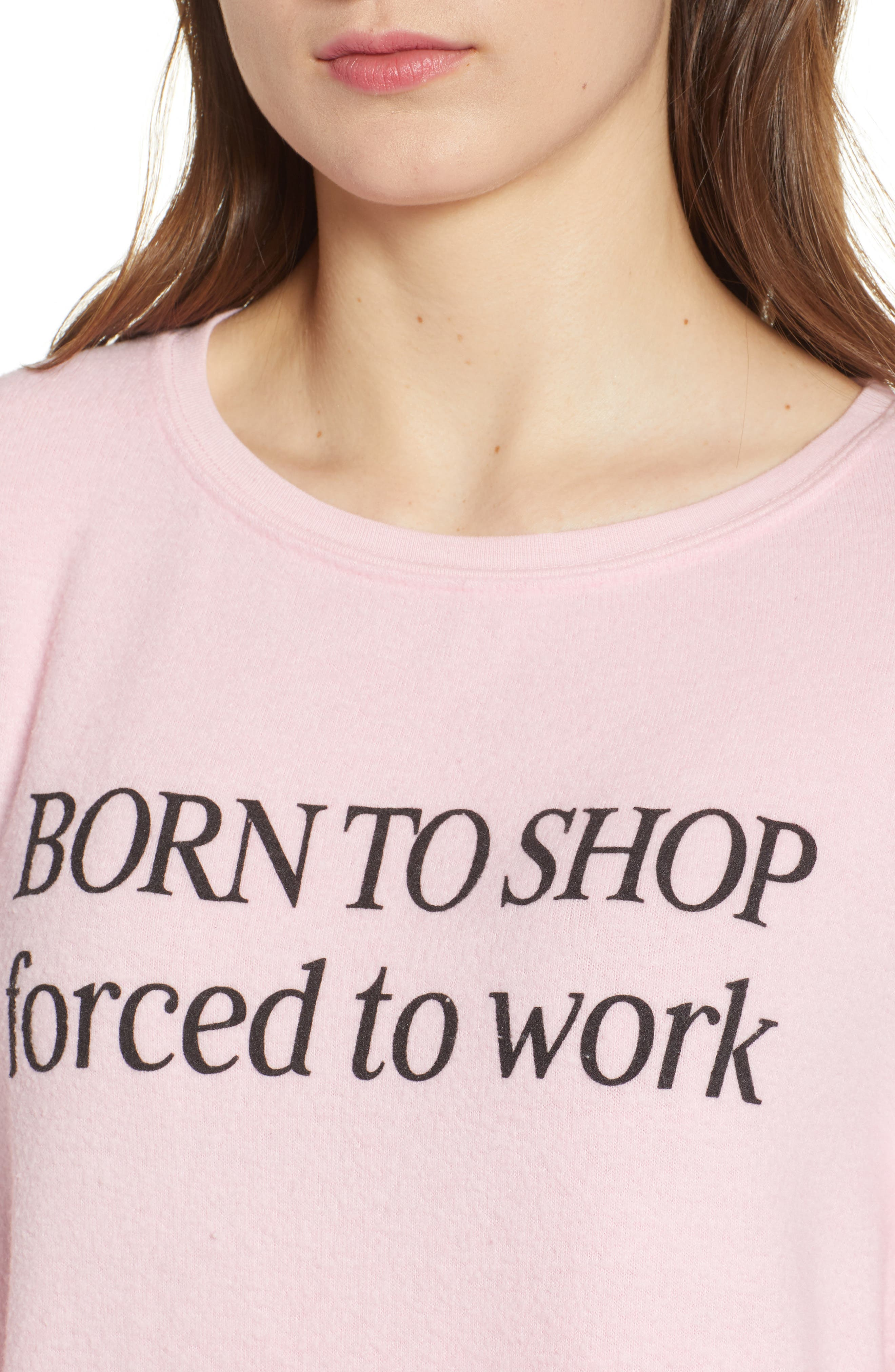 Born to Shop Forced to Work Sweatshirt,                             Alternate thumbnail 4, color,                             Lolita