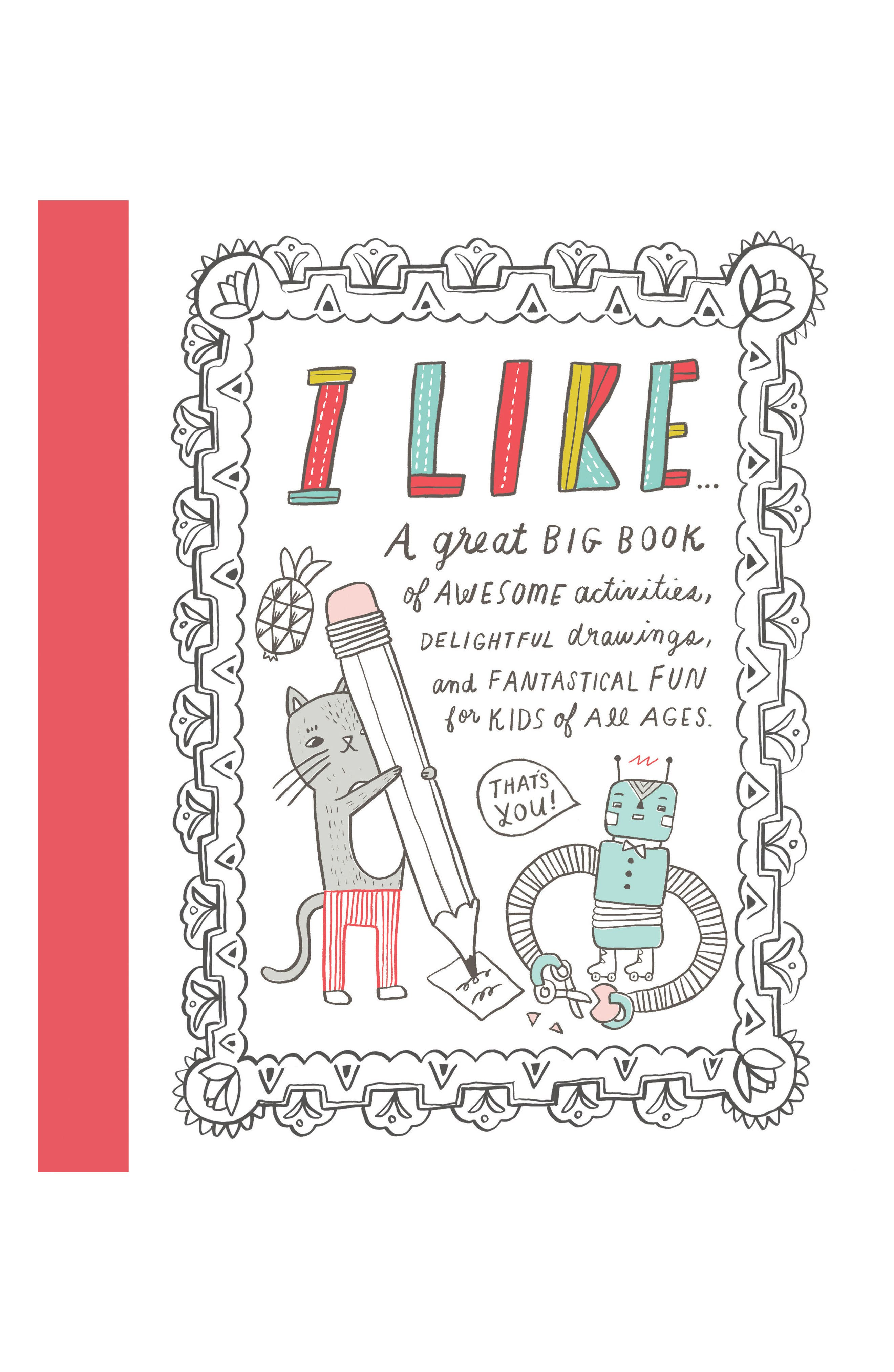 'I Like...A Great Big Book of Awesome Activities, Delightful Drawings, and Fantastical Fun for Kids of All Ages (That's You!)' Activity Book (Kids)