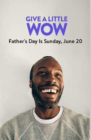 Give a little wow: Father's Day is Sunday, June 20. A photo of a dad.