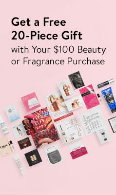 Free 20-piece gift with your $100 beauty or fragrance purchase.