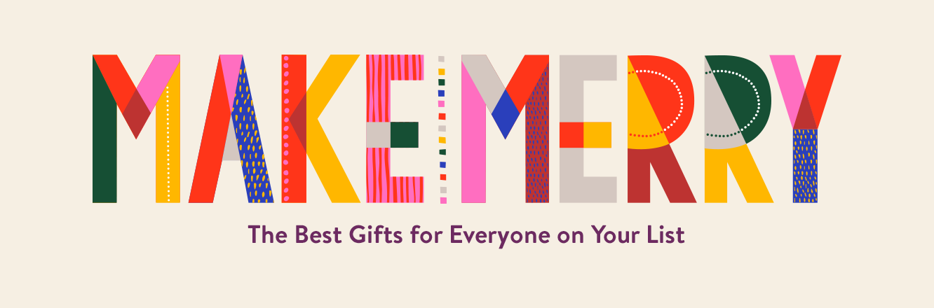 Make Merry. The Best Gifts for Everyone on Your List.