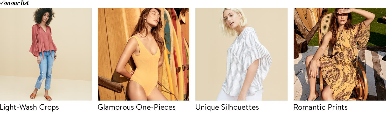 Light-wash crops. / Glamourous one-pieces. / Unique silhouettes. / Romantic prints.