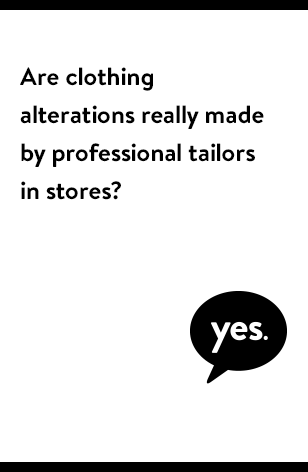 Clothing alterations are made by professional tailors in stores.