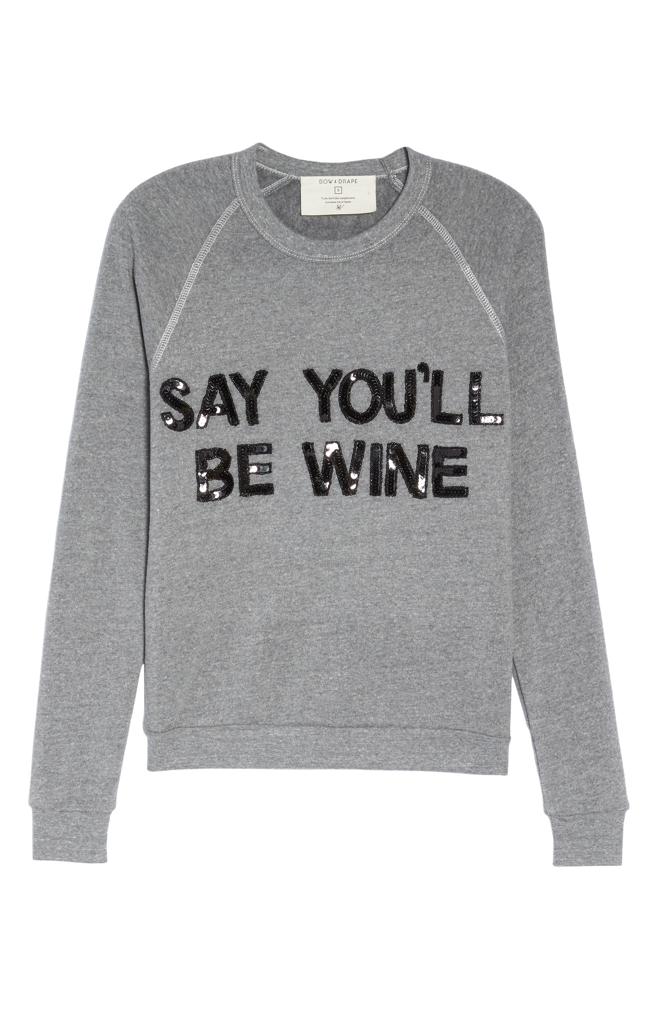 Say You'll Be Wine French Terry Sweatshirt,                             Alternate thumbnail 6, color,                             021