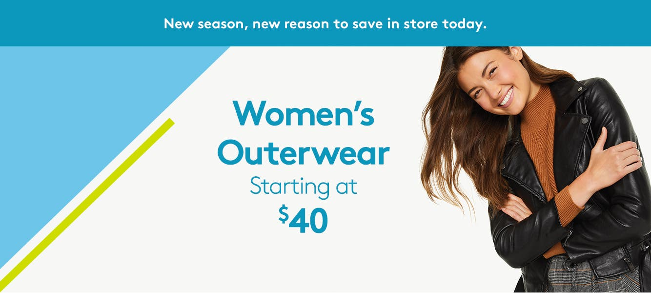 New season, new reason to save in store today. Women's outerwear starting at $40.
