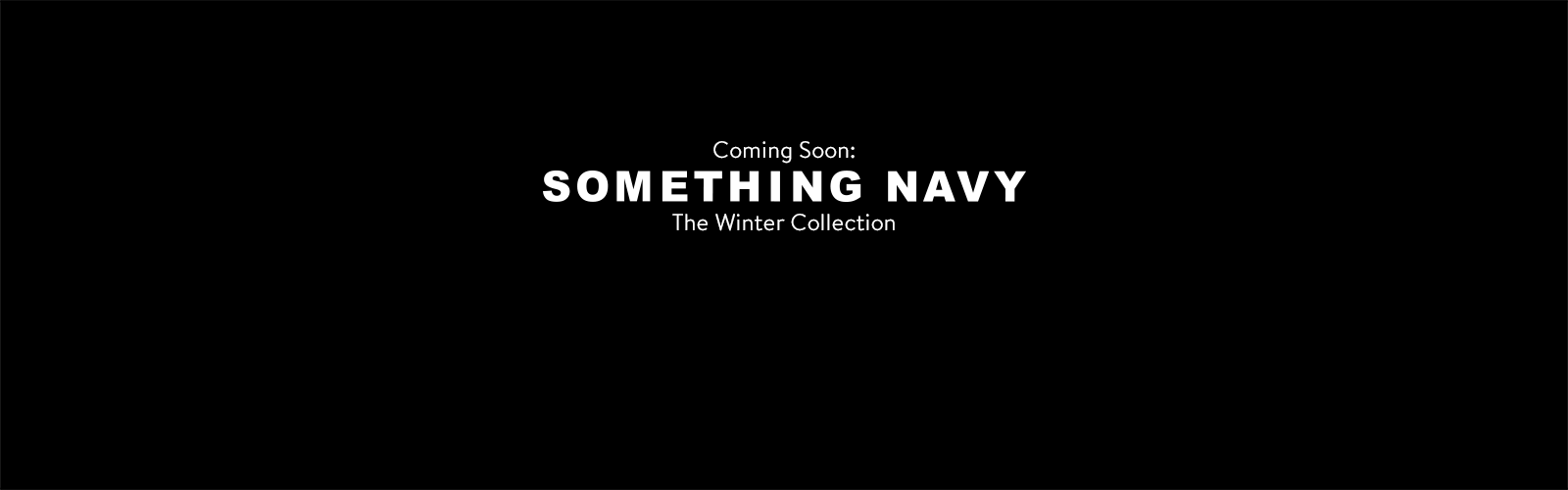Coming soon: Something Navy, the winter collection.