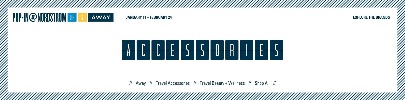 Pop-In@Nordstrom Up & Away. January 11 to February 24. Shop Travel Accessories.
