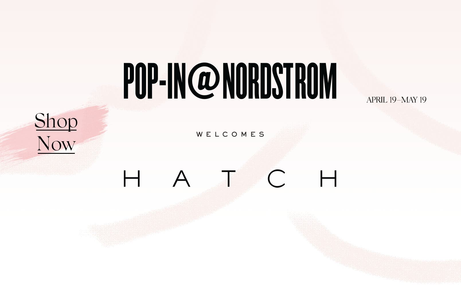Pop-In@Nordstrom Welcomes HATCH, April 19 to May 19.