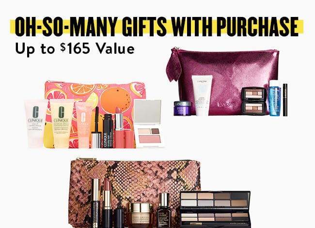 Oh-so-many gifts with purchase. Up to $165 value.