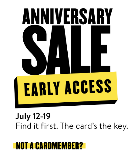 Anniversary Sale Early Access, July 12-19. Nordstrom cardmembers shop 8 days earlier than everyone else.