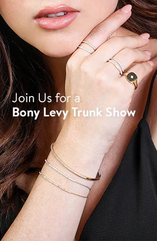 Join us for a Bony Levy trunk show.