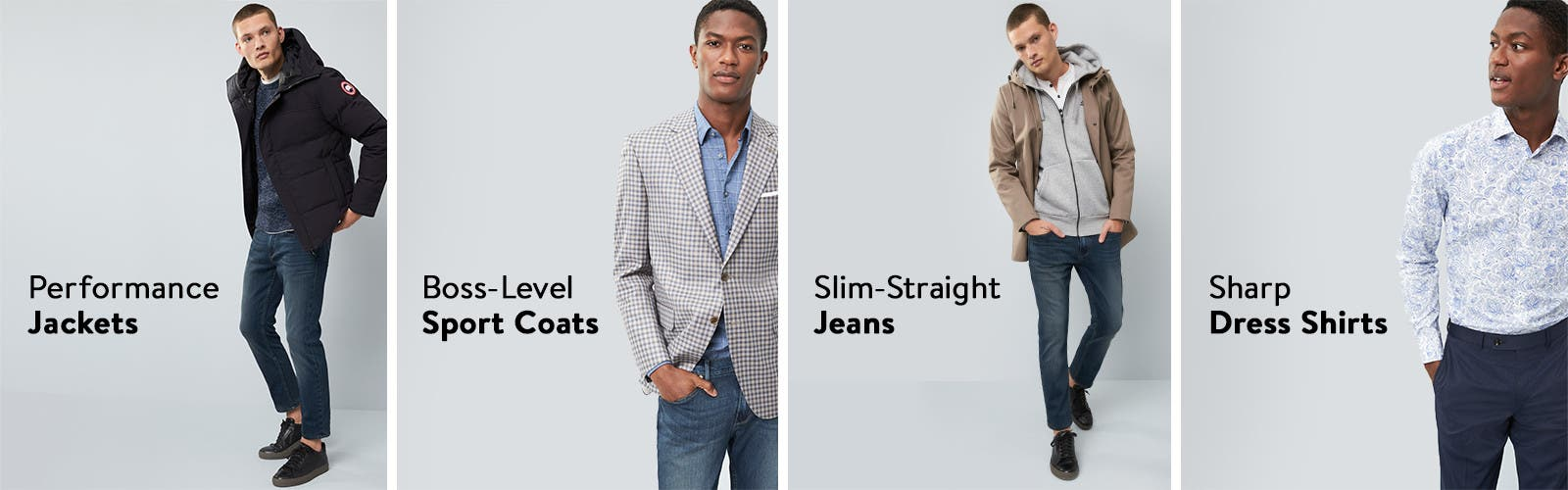 Weather-ready jackets, sport coats, the best jeans and sharp dress shirts.