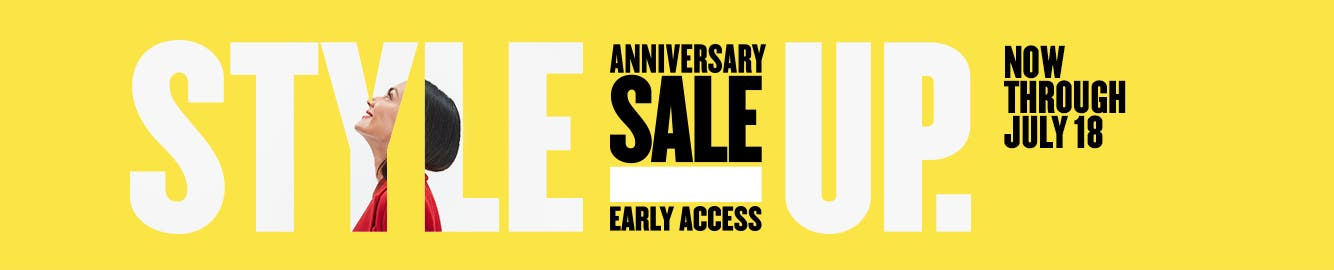 Anniversary Sale Early Access. Now through July 18.