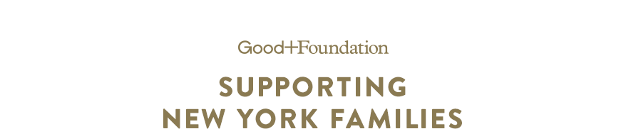 Good+Foundation supports New York families.
