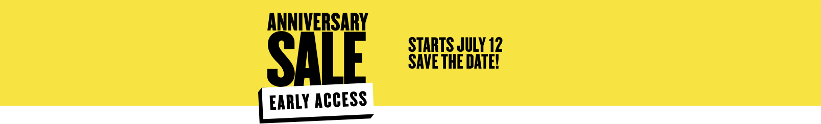 Anniversary Sale Early Access starts July 12.