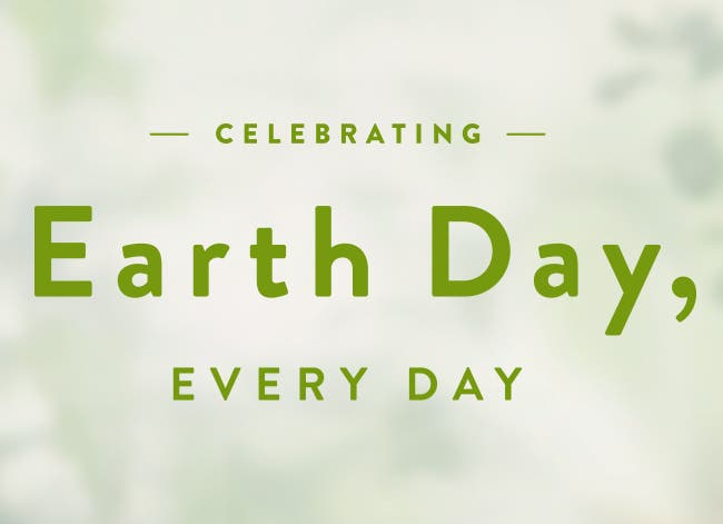 Celebrating Earth Day, Every Day: Learn more about our sustainable style initiatives.