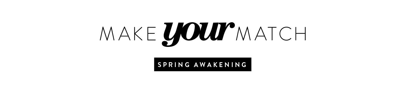 Make your match: spring awakening.