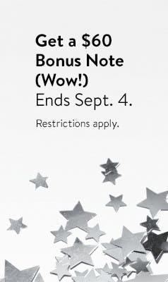 Get a $60 Bonus Note (Wow!) Ends Sept. 4. Restrictions apply.