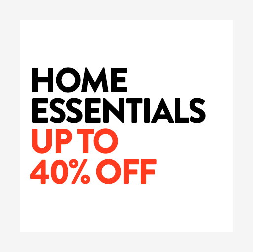 Home essentials up to 40% off