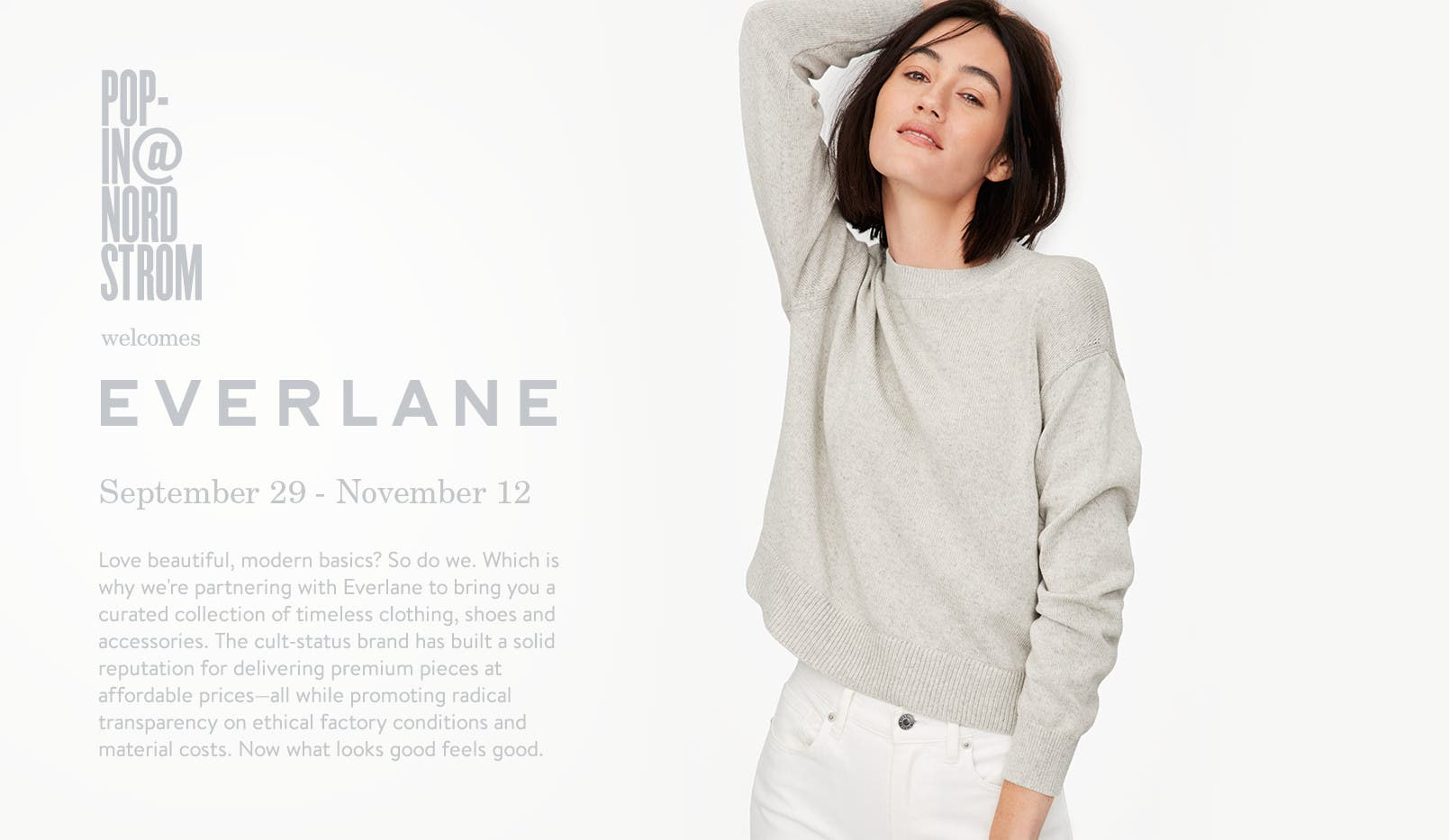Coming soon: Pop-In@Nordstrom Welcomes Everlane. September 29-November 12.