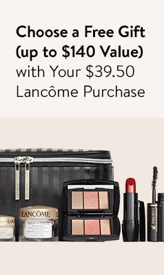 Choose your free gift with $39.50 Lancôme purchase. Up to $140 value.