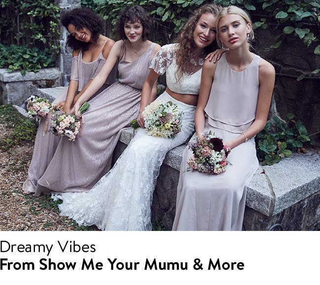 Dreamy vibes: bridesmaid dresses from Show Me Your Mumu and more.