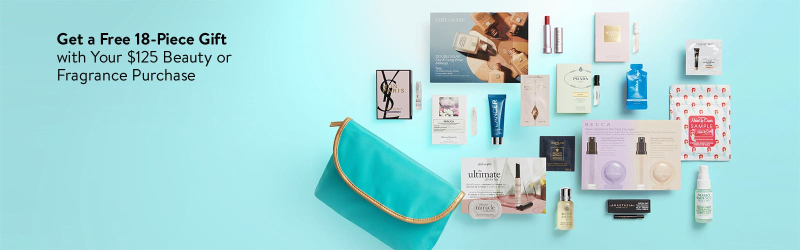 Get a Free 18-Piece Gift with Your $125 Beauty or Fragrance Purchase.