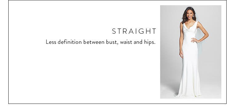 Body type: straight. Less definition between bust, waist and hips.