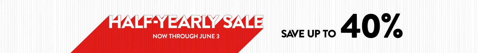 HalfYearly Sale  Save up to 40% through June 3
