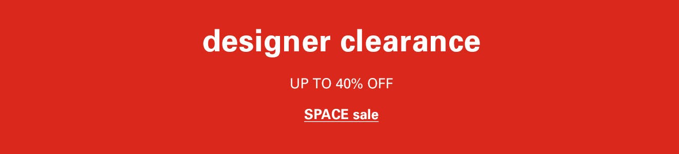 Designer clearance: up to 40% off SPACE.