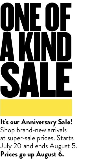 Anniversary Sale starts July 20 and ends August 5. Prices go up August 6.