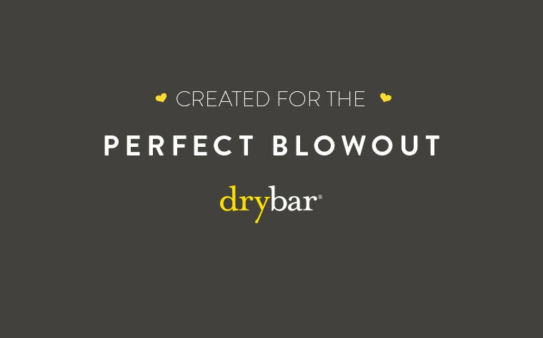 Drybar. Created for the perfect blowout.