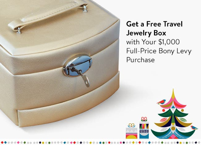 Get a free gift with your $1,000 Bony Levy purchase.