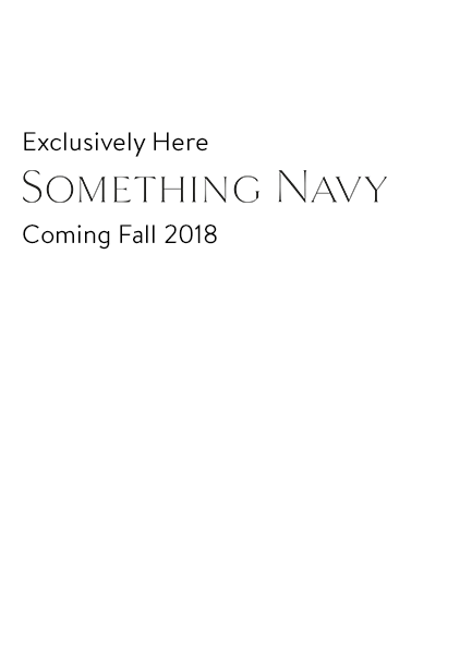 Exclusively here: Something Navy, coming fall 2018.