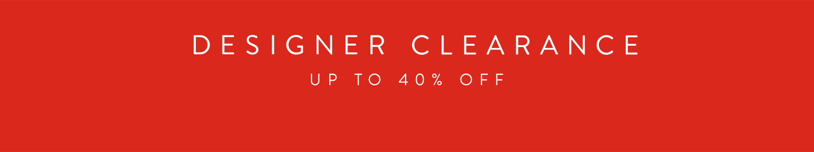 Designer Clearance Sale. Up to 40% off designer collections for women, men and kids.